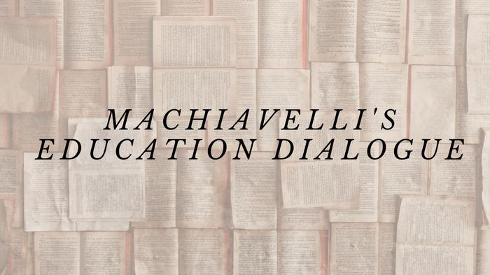 Machiavelli's Education Dialogue